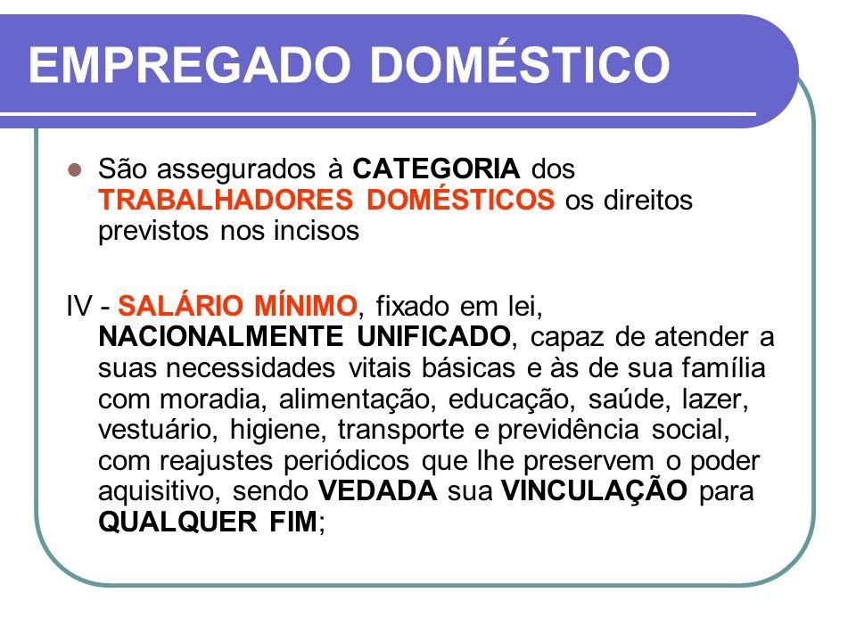 EMPREGADO DOMÉSTICO São assegurados à CATEGORIA dos TRABALHADORES DOMÉSTICOS os direitos previstos nos incisos.