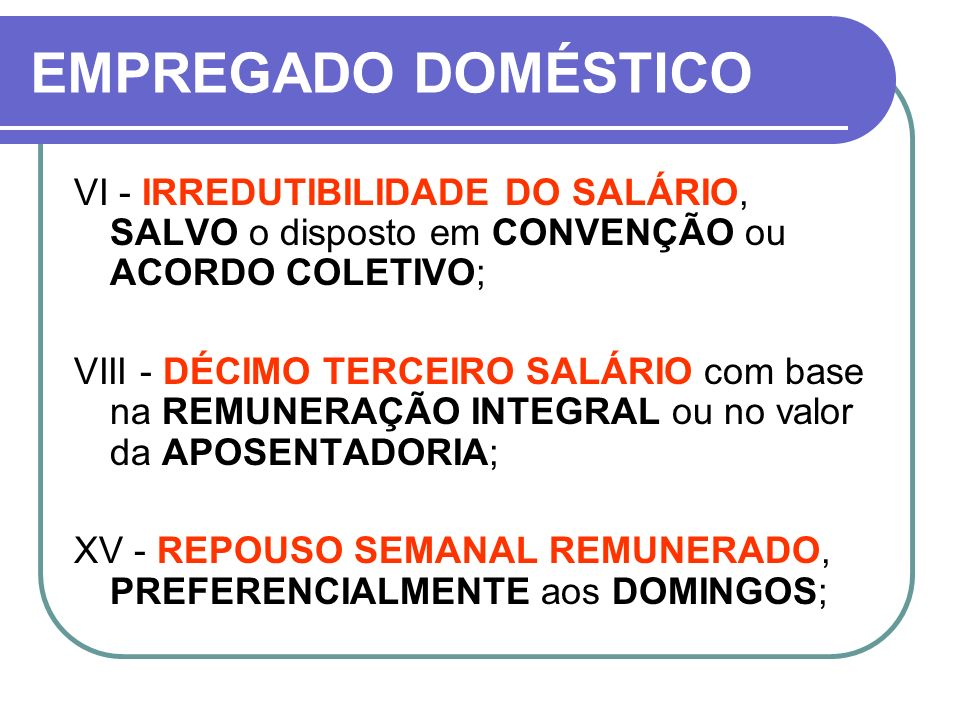 EMPREGADO DOMÉSTICO VI - IRREDUTIBILIDADE DO SALÁRIO, SALVO o disposto em CONVENÇÃO ou ACORDO COLETIVO;