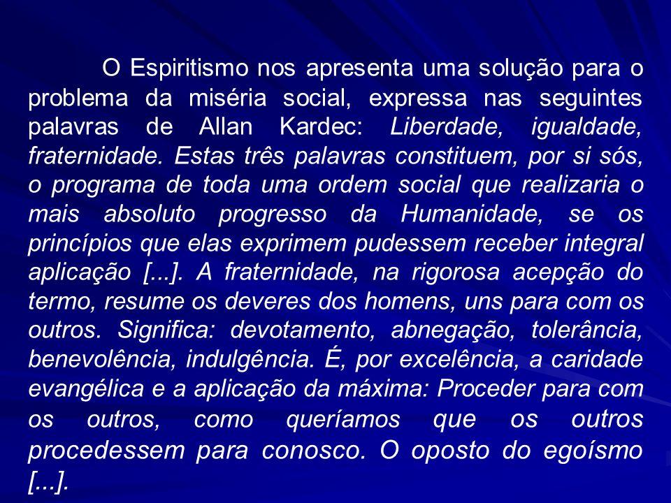 O Espiritismo nos apresenta uma solução para o problema da miséria social, expressa nas seguintes palavras de Allan Kardec: Liberdade, igualdade, fraternidade.