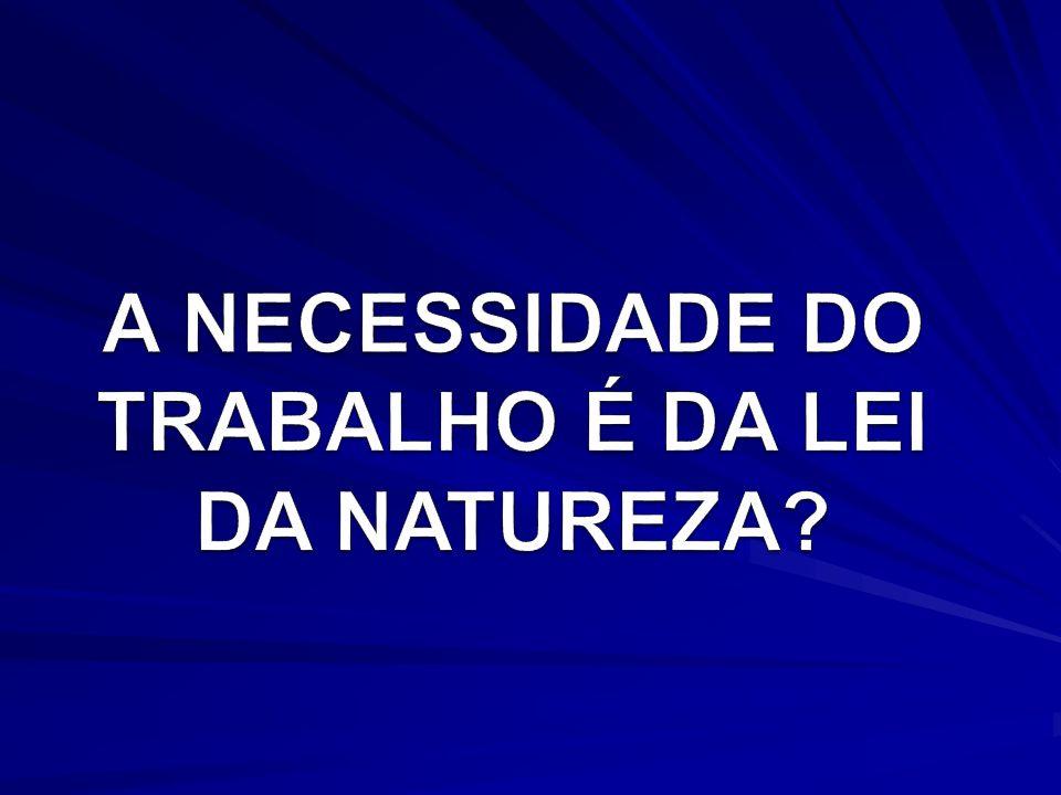 A NECESSIDADE DO TRABALHO É DA LEI DA NATUREZA