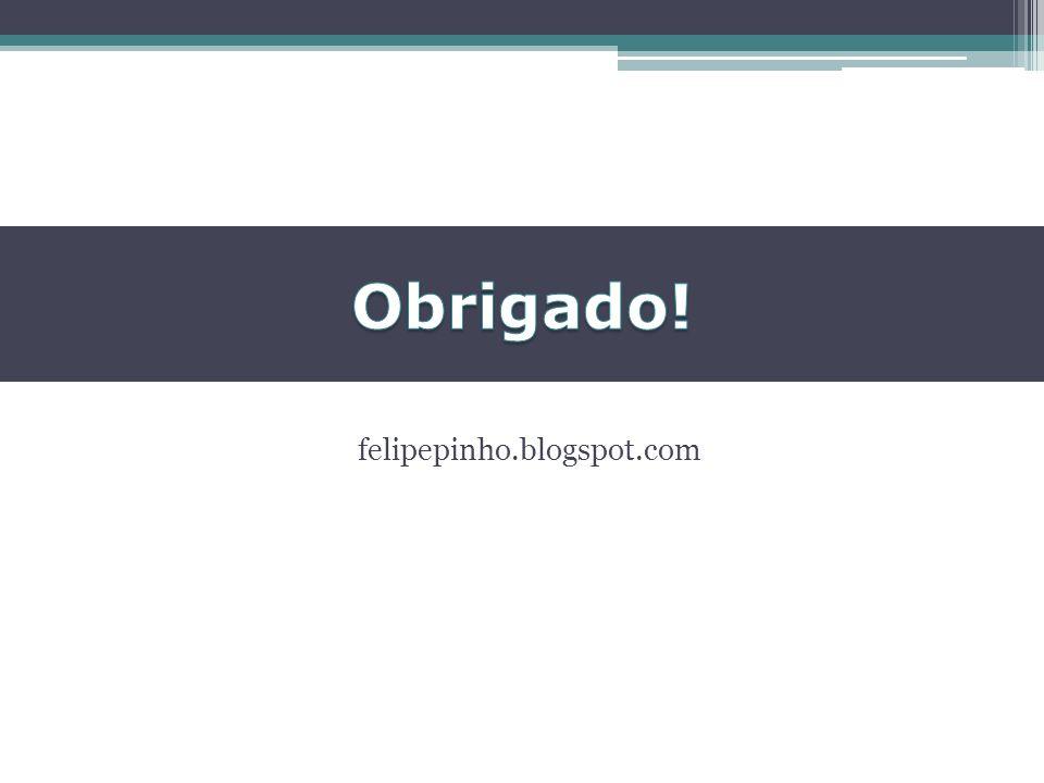Obrigado! felipepinho.blogspot.com