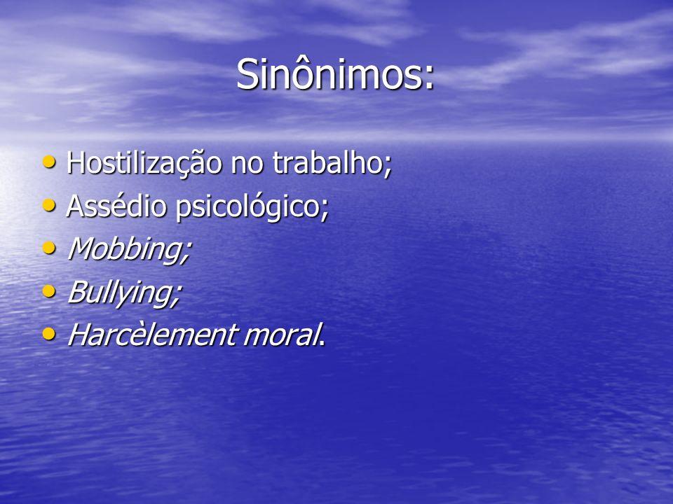 Sinônimos: Hostilização no trabalho; Assédio psicológico; Mobbing;