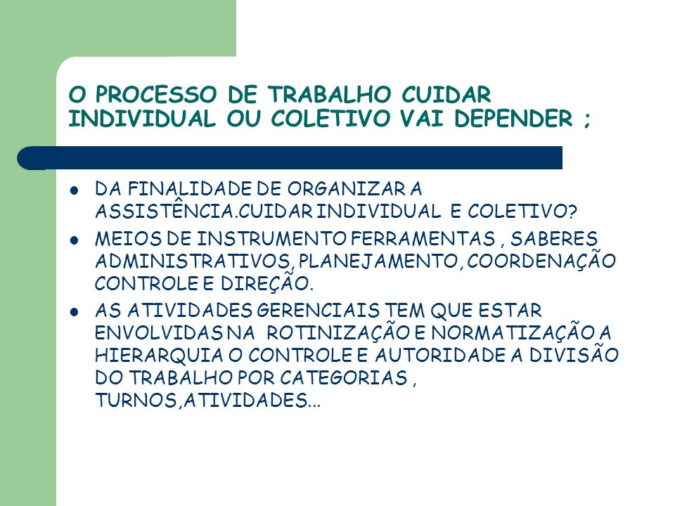 O PROCESSO DE TRABALHO CUIDAR INDIVIDUAL OU COLETIVO VAI DEPENDER ;