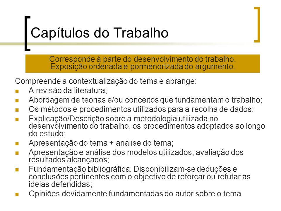 Capítulos do Trabalho Corresponde à parte do desenvolvimento do trabalho. Exposição ordenada e pormenorizada do argumento.