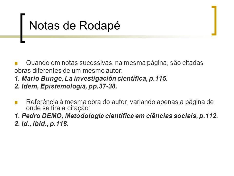 Notas de Rodapé Quando em notas sucessivas, na mesma página, são citadas. obras diferentes de um mesmo autor: