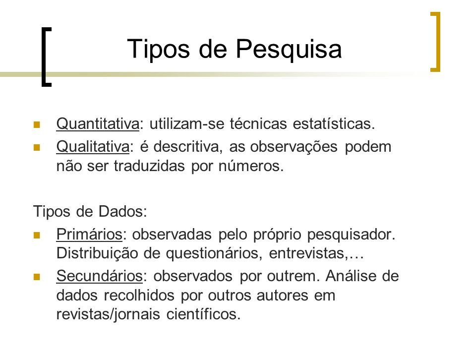 Tipos de Pesquisa Quantitativa: utilizam-se técnicas estatísticas.
