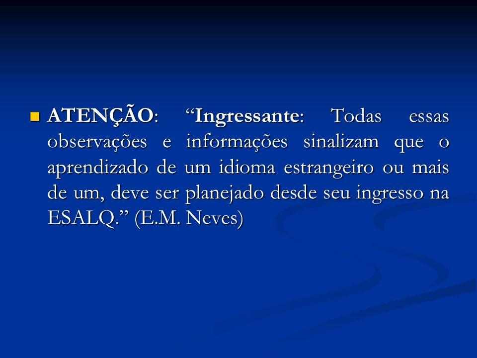 ATENÇÃO: Ingressante: Todas essas observações e informações sinalizam que o aprendizado de um idioma estrangeiro ou mais de um, deve ser planejado desde seu ingresso na ESALQ. (E.M.