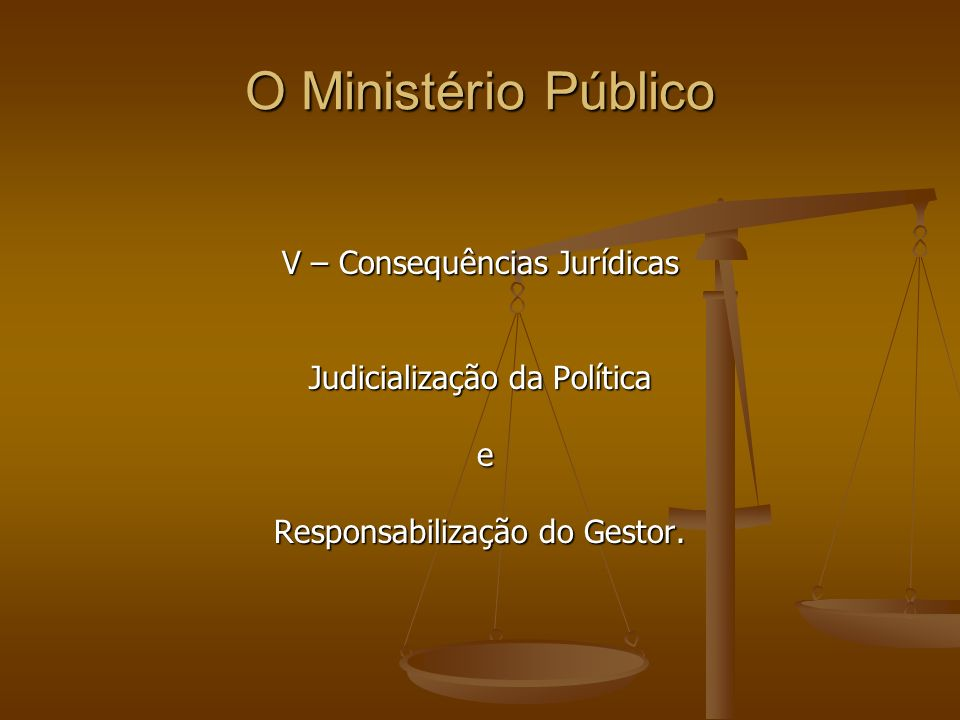 O Ministério Público V – Consequências Jurídicas