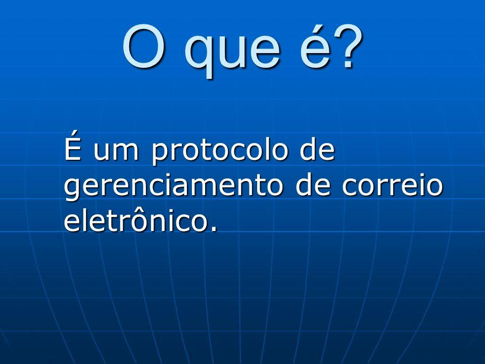 O que é É um protocolo de gerenciamento de correio eletrônico.