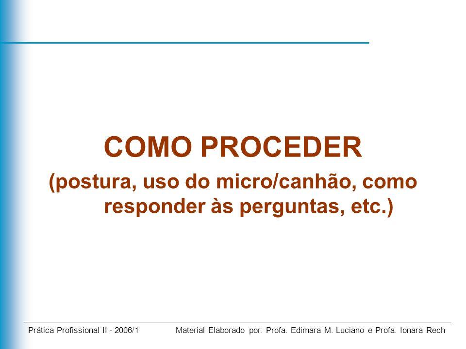 (postura, uso do micro/canhão, como responder às perguntas, etc.)
