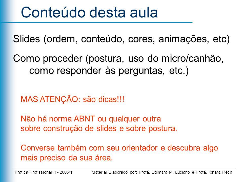 Conteúdo desta aula Slides (ordem, conteúdo, cores, animações, etc)