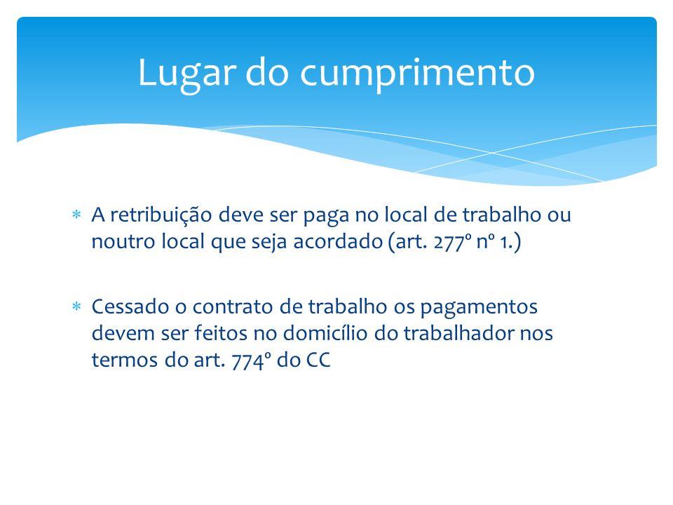Lugar do cumprimento A retribuição deve ser paga no local de trabalho ou noutro local que seja acordado (art. 277º nº 1.)