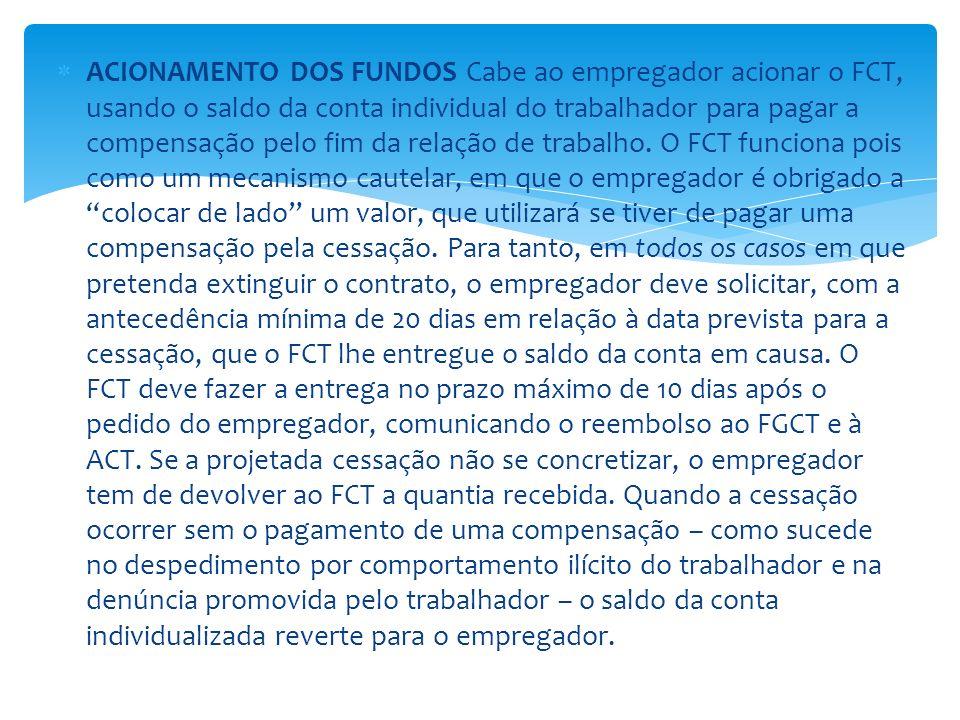 ACIONAMENTO DOS FUNDOS Cabe ao empregador acionar o FCT, usando o saldo da conta individual do trabalhador para pagar a compensação pelo fim da relação de trabalho.