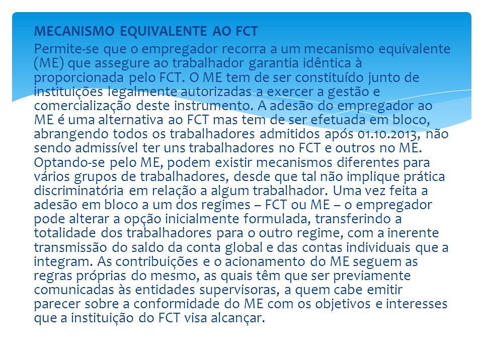 MECANISMO EQUIVALENTE AO FCT Permite-se que o empregador recorra a um mecanismo equivalente (ME) que assegure ao trabalhador garantia idêntica à proporcionada pelo FCT.