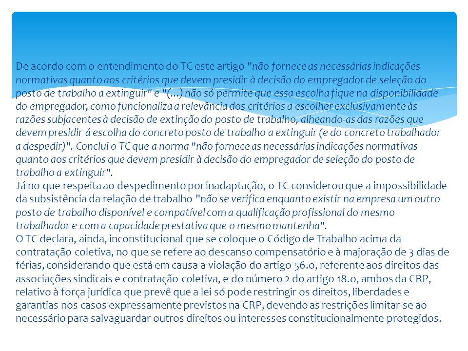 De acordo com o entendimento do TC este artigo não fornece as necessárias indicações normativas quanto aos critérios que devem presidir à decisão do empregador de seleção do posto de trabalho a extinguir e (...) não só permite que essa escolha fique na disponibilidade do empregador, como funcionaliza a relevância dos critérios a escolher exclusivamente às razões subjacentes à decisão de extinção do posto de trabalho, alheando-as das razões que devem presidir á escolha do concreto posto de trabalho a extinguir (e do concreto trabalhador a despedir) .