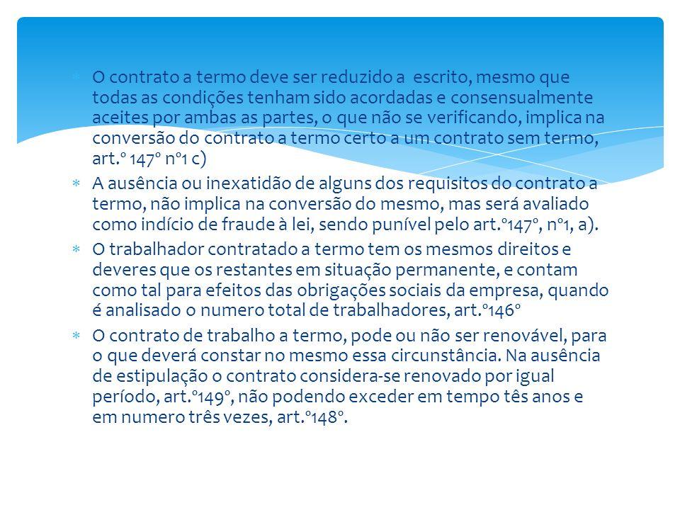 O contrato a termo deve ser reduzido a escrito, mesmo que todas as condições tenham sido acordadas e consensualmente aceites por ambas as partes, o que não se verificando, implica na conversão do contrato a termo certo a um contrato sem termo, art.º 147º nº1 c)