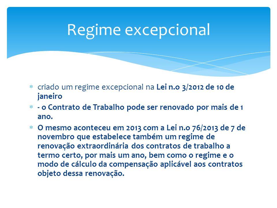 Regime excepcional criado um regime excepcional na Lei n.o 3/2012 de 10 de janeiro. - o Contrato de Trabalho pode ser renovado por mais de 1 ano.