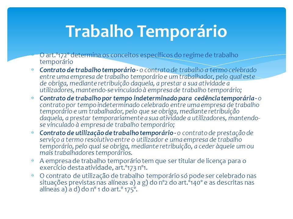 Trabalho Temporário O art.º172º determina os conceitos específicos do regime de trabalho temporário.