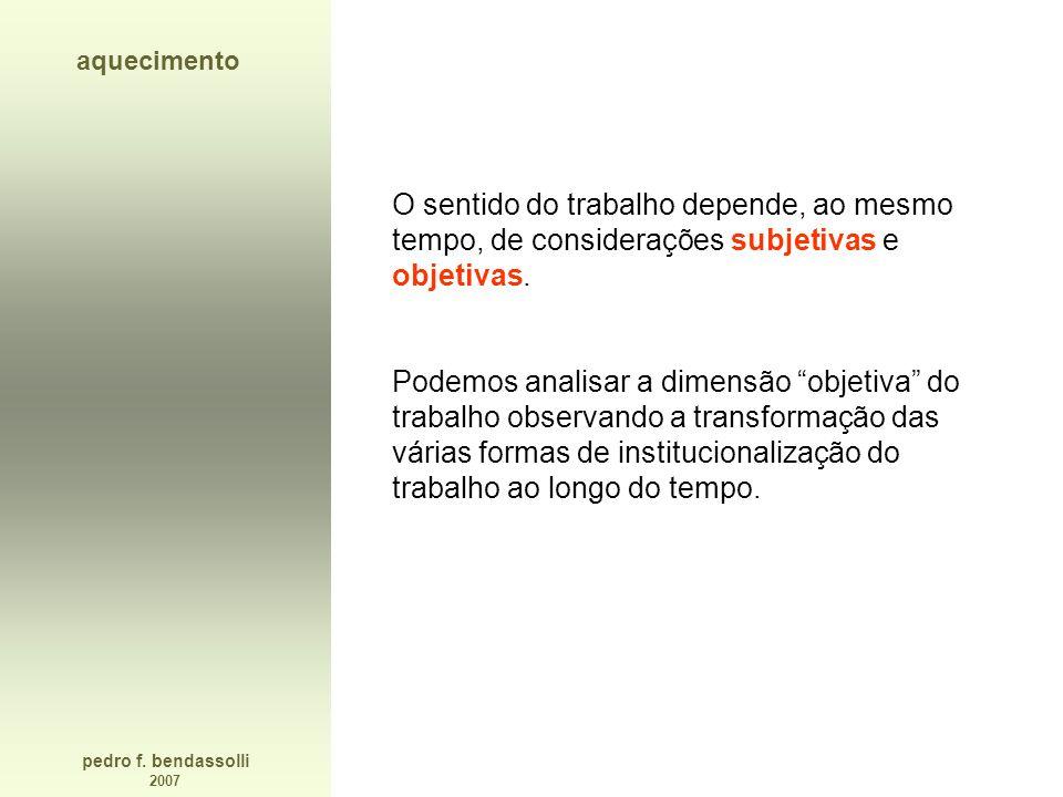 aquecimento O sentido do trabalho depende, ao mesmo tempo, de considerações subjetivas e objetivas.