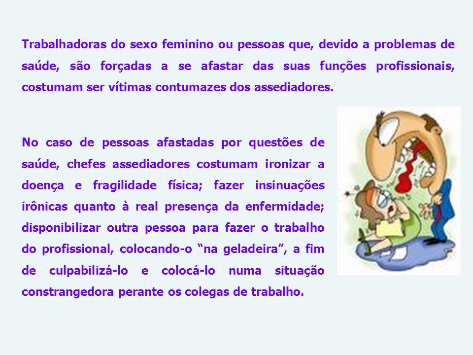 Trabalhadoras do sexo feminino ou pessoas que, devido a problemas de saúde, são forçadas a se afastar das suas funções profissionais, costumam ser vítimas contumazes dos assediadores.