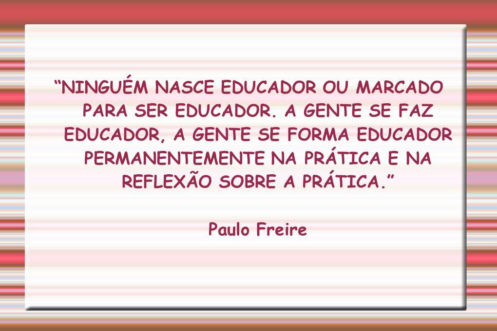 NINGUÉM NASCE EDUCADOR OU MARCADO PARA SER EDUCADOR