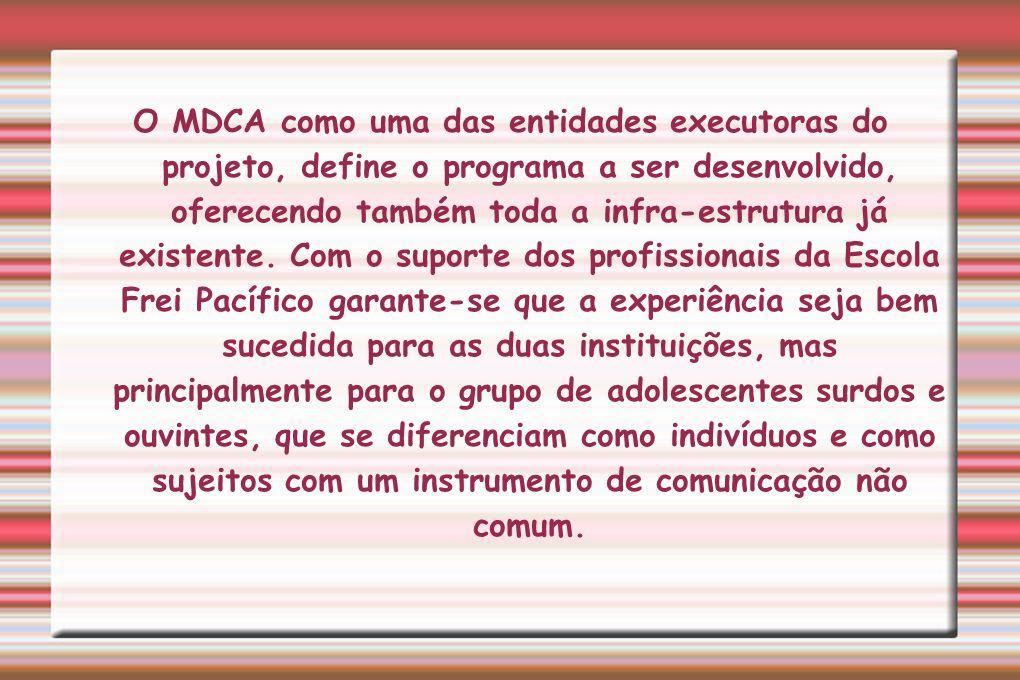 O MDCA como uma das entidades executoras do projeto, define o programa a ser desenvolvido, oferecendo também toda a infra-estrutura já existente.