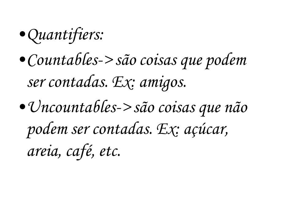 Quantifiers: Countables-> são coisas que podem ser contadas. Ex: amigos.