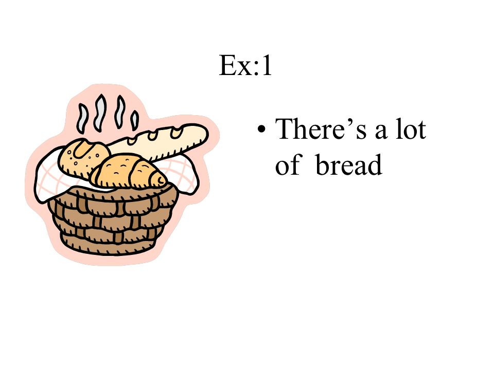 Ex:1 There's a lot of bread