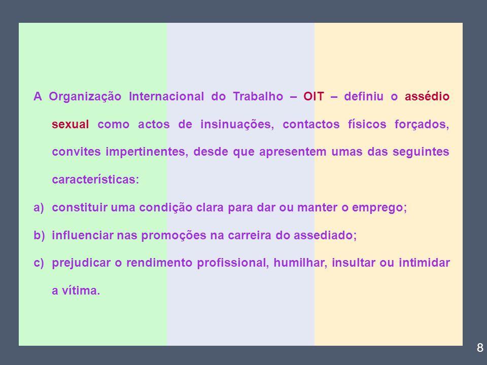 A Organização Internacional do Trabalho – OIT – definiu o assédio sexual como actos de insinuações, contactos físicos forçados, convites impertinentes, desde que apresentem umas das seguintes características: