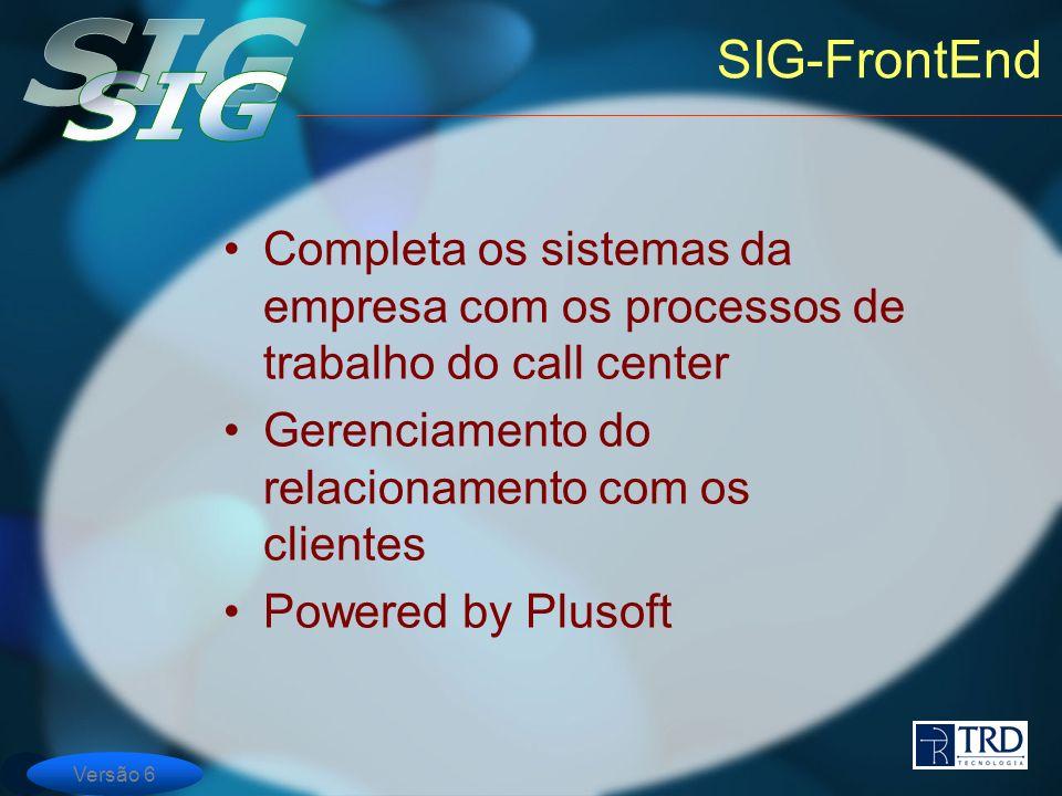 SIG-FrontEnd Completa os sistemas da empresa com os processos de trabalho do call center. Gerenciamento do relacionamento com os clientes.