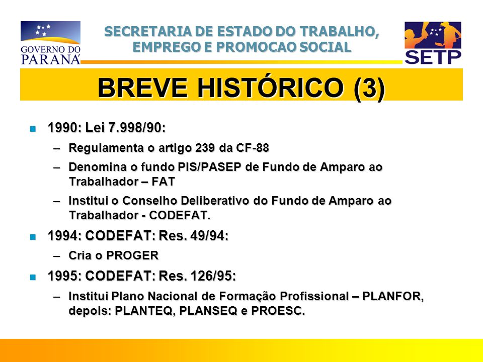 BREVE HISTÓRICO (3) 1990: Lei 7.998/90: 1994: CODEFAT: Res. 49/94: