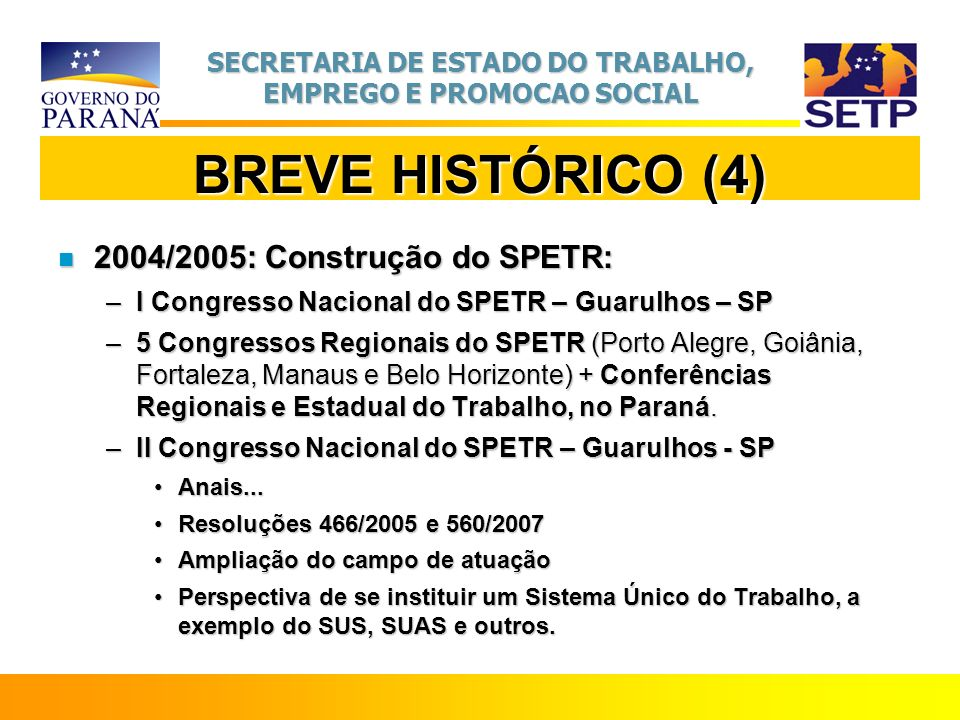 BREVE HISTÓRICO (4) 2004/2005: Construção do SPETR: