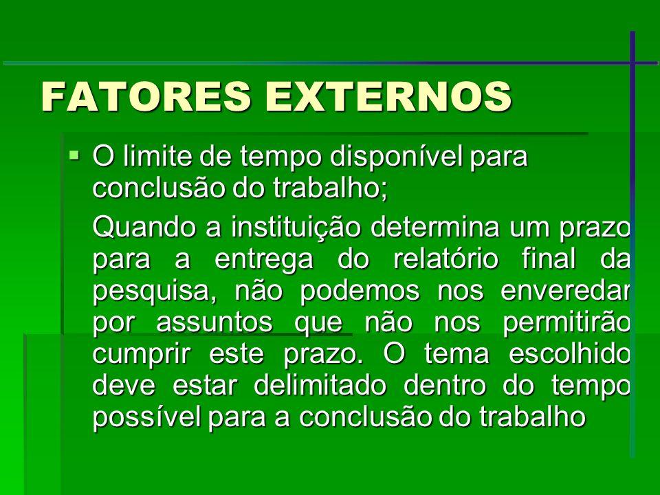 FATORES EXTERNOS O limite de tempo disponível para conclusão do trabalho;