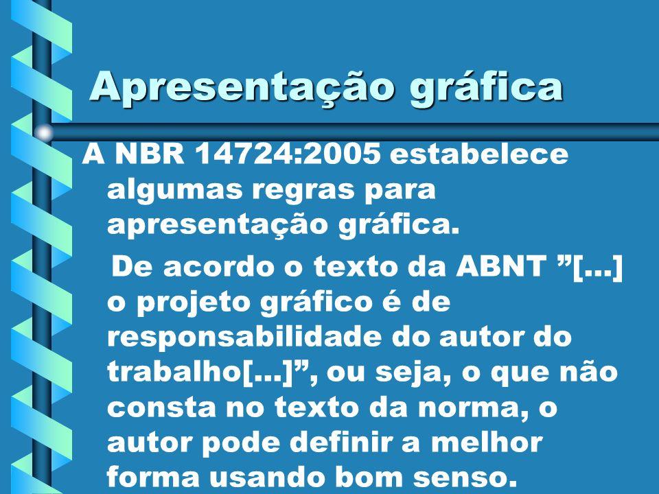 Apresentação gráfica A NBR 14724:2005 estabelece algumas regras para apresentação gráfica.