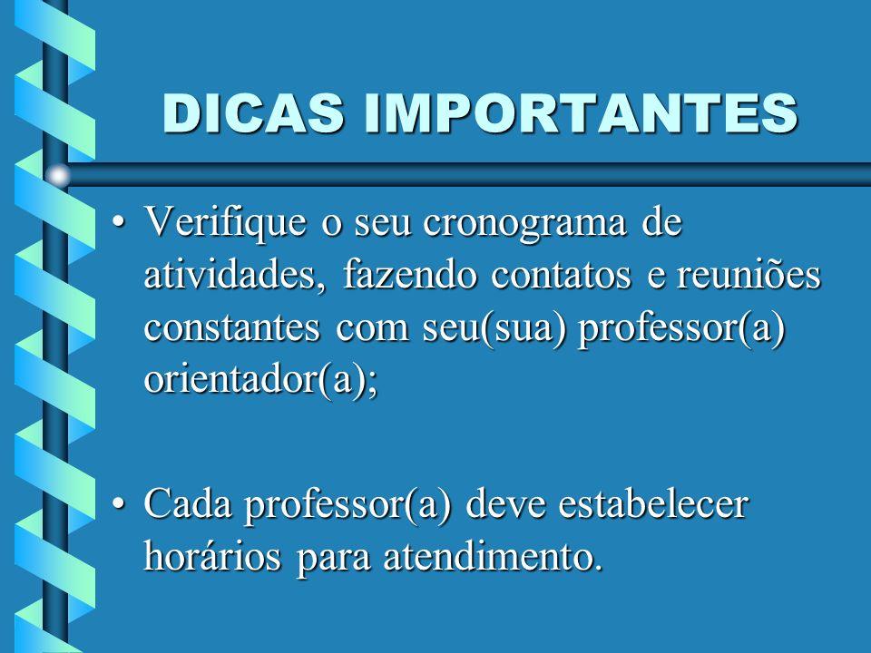 DICAS IMPORTANTES Verifique o seu cronograma de atividades, fazendo contatos e reuniões constantes com seu(sua) professor(a) orientador(a);