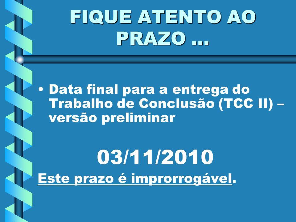 FIQUE ATENTO AO PRAZO ... Data final para a entrega do Trabalho de Conclusão (TCC II) – versão preliminar.