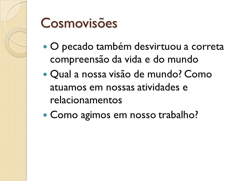 Cosmovisões O pecado também desvirtuou a correta compreensão da vida e do mundo.