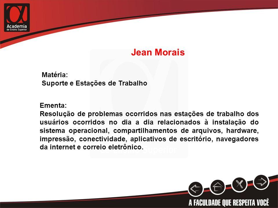 Jean Morais Matéria: Suporte e Estações de Trabalho Ementa: