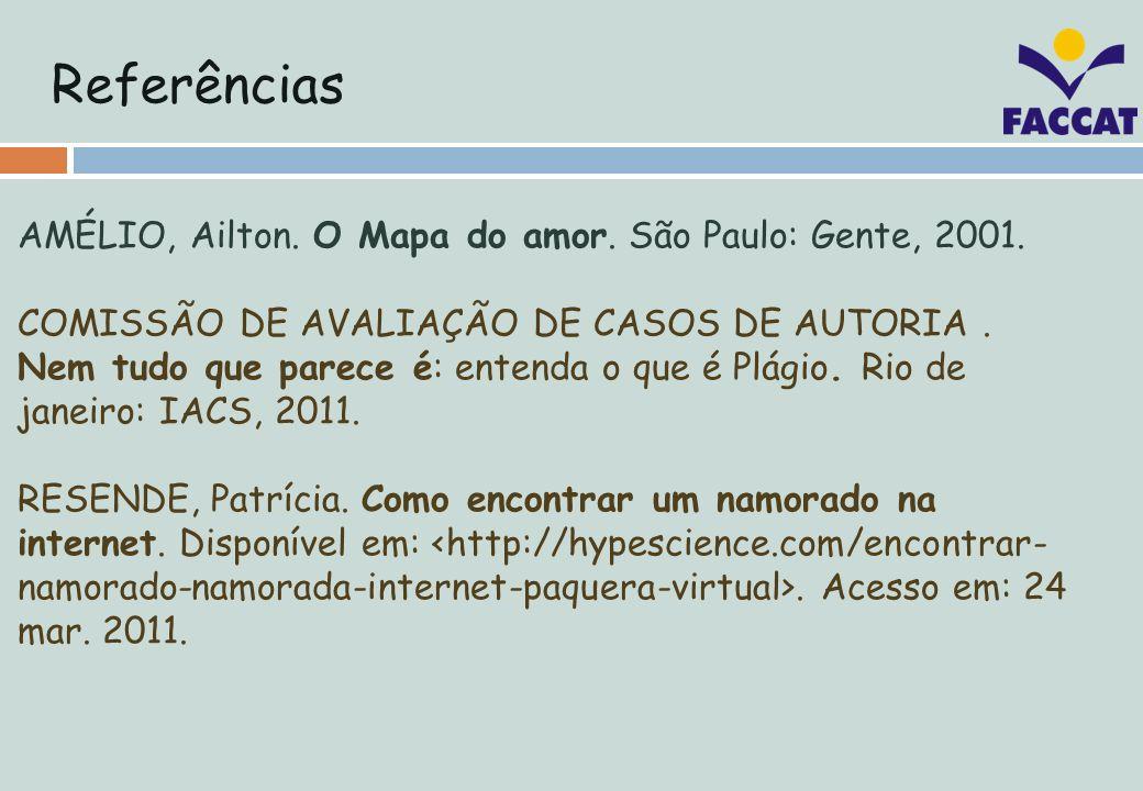 Referências AMÉLIO, Ailton. O Mapa do amor. São Paulo: Gente, 2001.