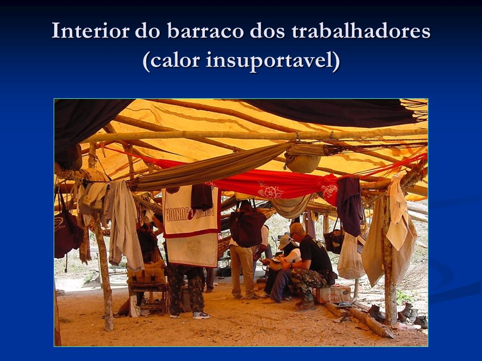 Interior do barraco dos trabalhadores (calor insuportavel)