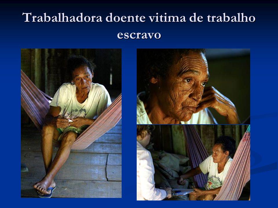 Trabalhadora doente vitima de trabalho escravo