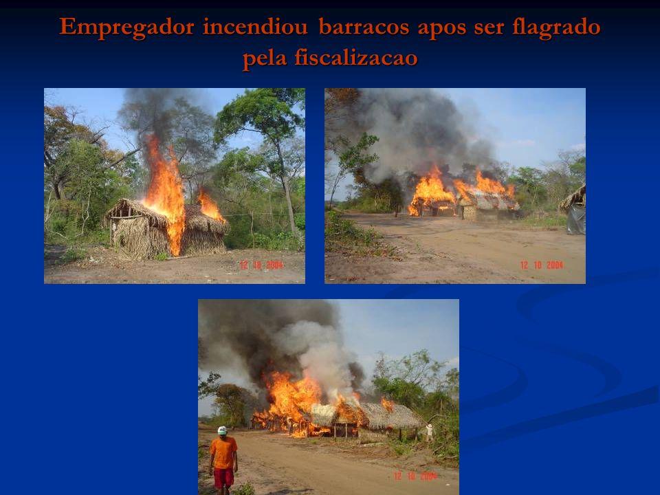 Empregador incendiou barracos apos ser flagrado pela fiscalizacao