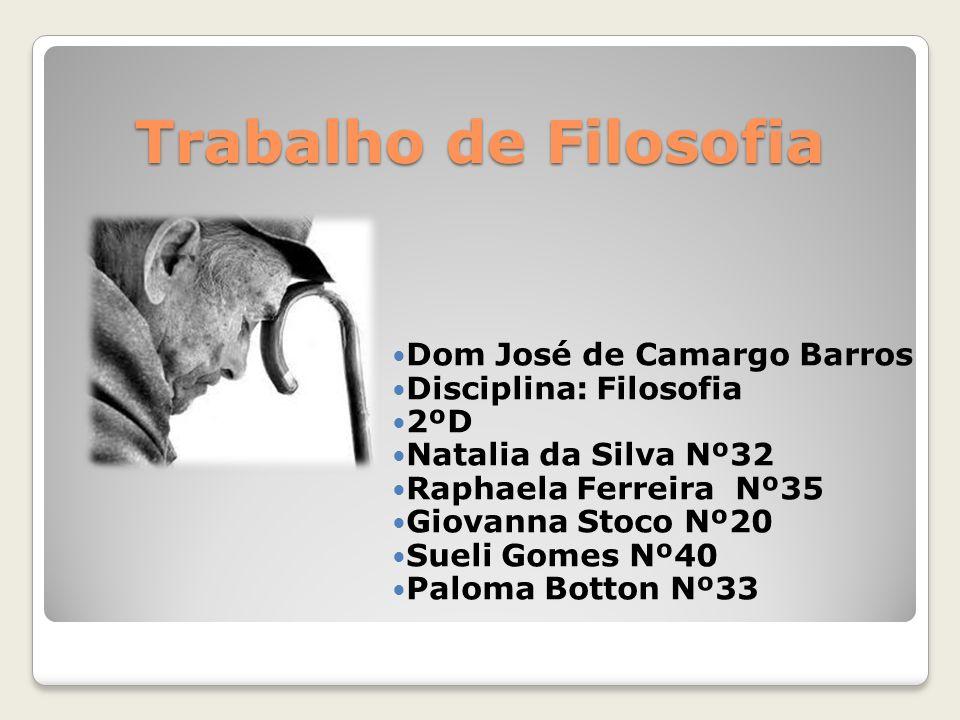 Trabalho de Filosofia Dom José de Camargo Barros Disciplina: Filosofia