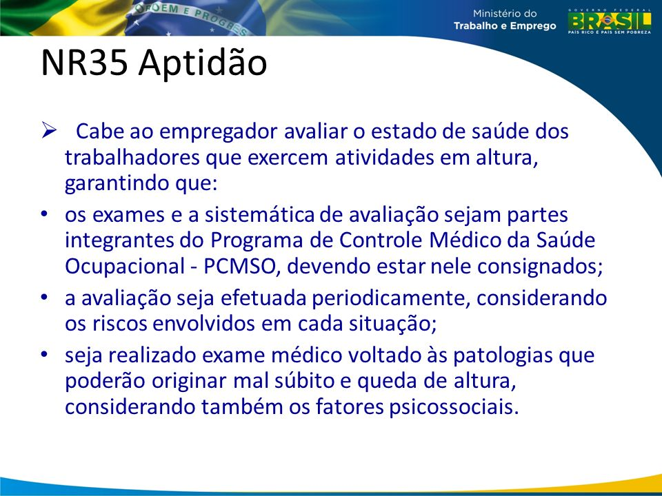 NR35 Aptidão Cabe ao empregador avaliar o estado de saúde dos trabalhadores que exercem atividades em altura, garantindo que:
