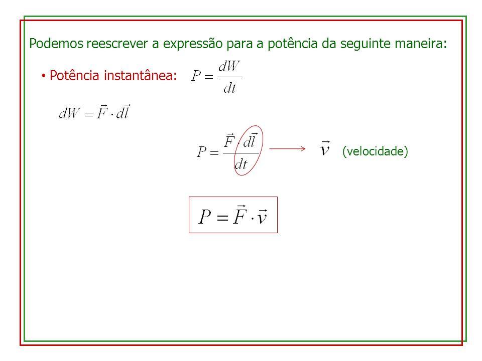 Podemos reescrever a expressão para a potência da seguinte maneira:
