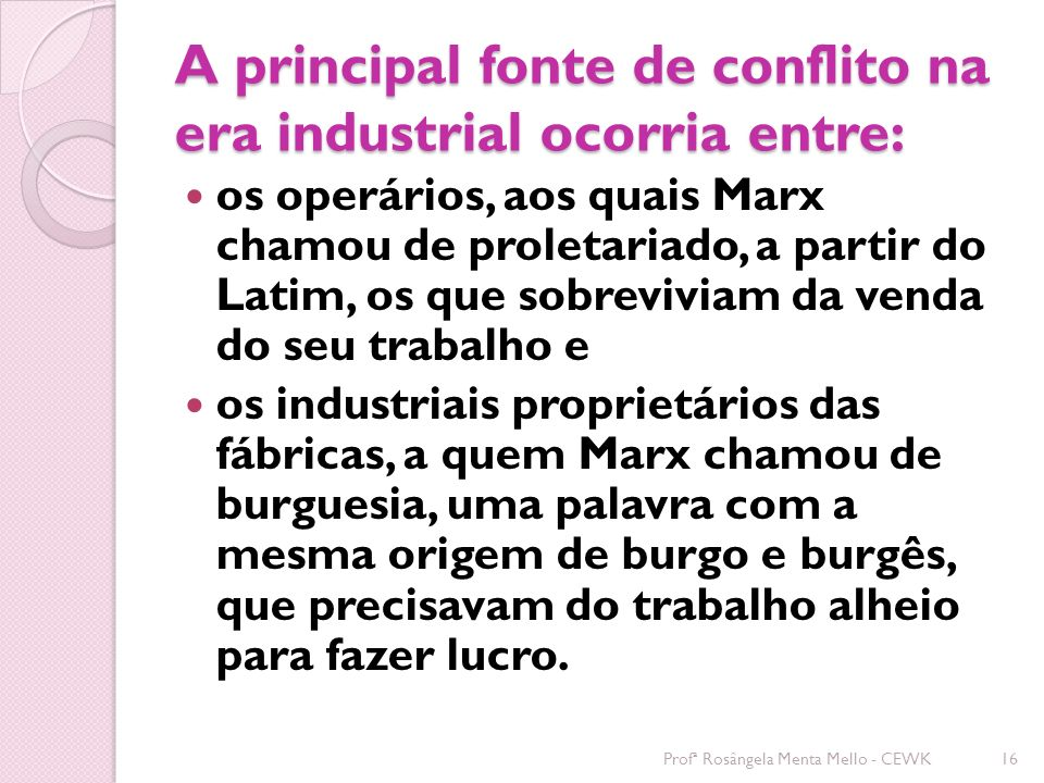 A principal fonte de conflito na era industrial ocorria entre:
