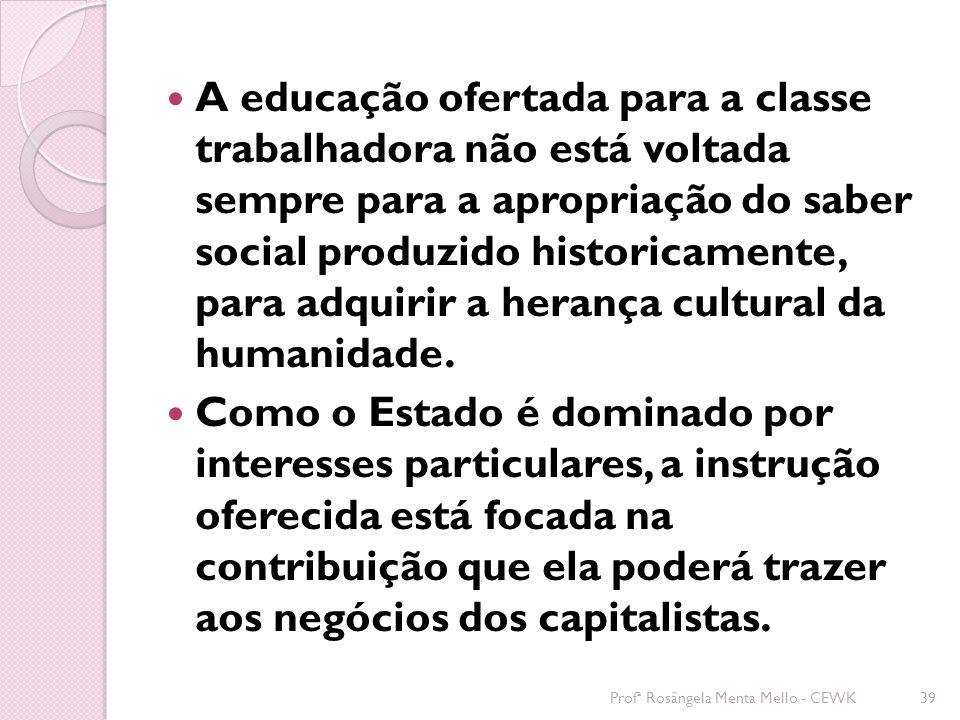 A educação ofertada para a classe trabalhadora não está voltada sempre para a apropriação do saber social produzido historicamente, para adquirir a herança cultural da humanidade.
