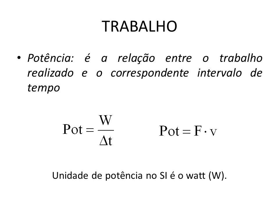 Unidade de potência no SI é o watt (W).