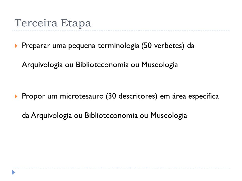 Terceira EtapaPreparar uma pequena terminologia (50 verbetes) da Arquivologia ou Biblioteconomia ou Museologia.