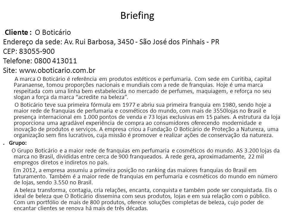 Briefing . Cliente : O Boticário. Endereço da sede: Av. Rui Barbosa, 3450 - São José dos Pinhais - PR.